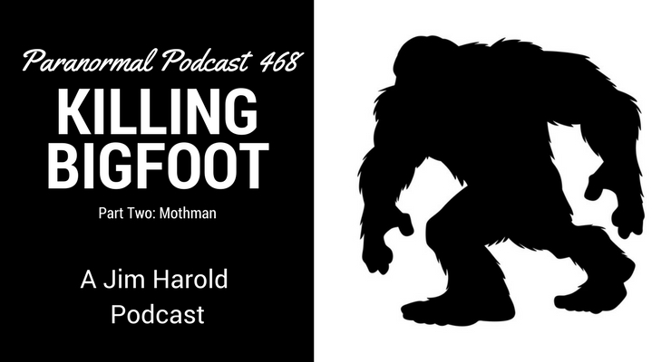 Killing Bigfoot – Paranormal Podcast 468