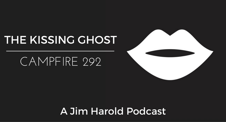 The Kissing Ghost – Campfire 292