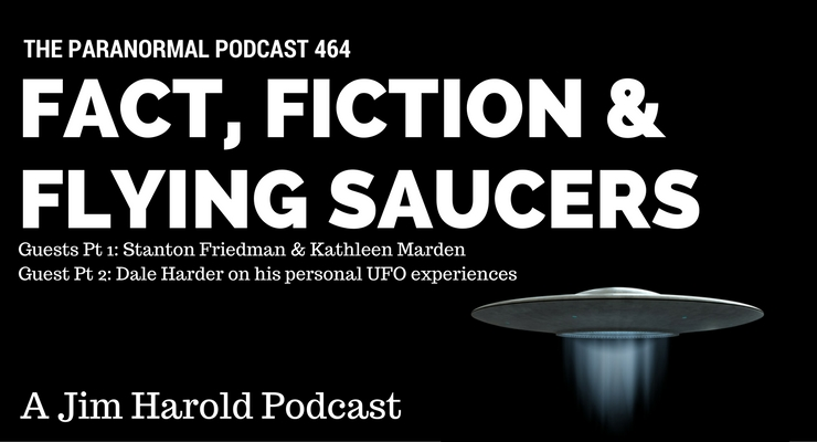 Fact Fiction and Flying Saucers – The Paranormal Podcast 464