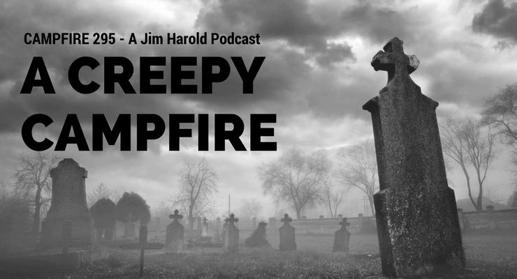 A Creepy Campfire – Campfire 295