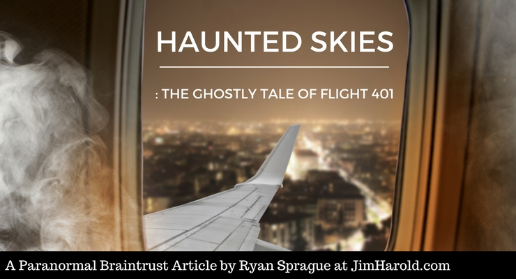 HAUNTED SKIES: The Ghostly Tale of Flight 401 – A Paranormal Braintrust Article by Ryan Sprague
