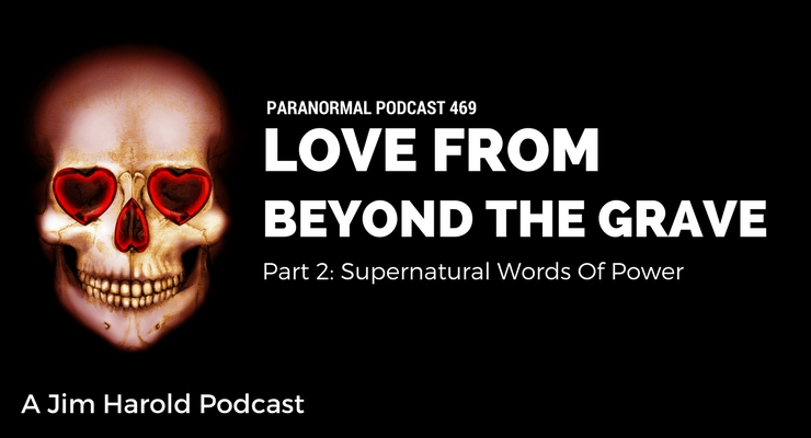 Love From Beyond The Grave – The Paranormal Podcast 469