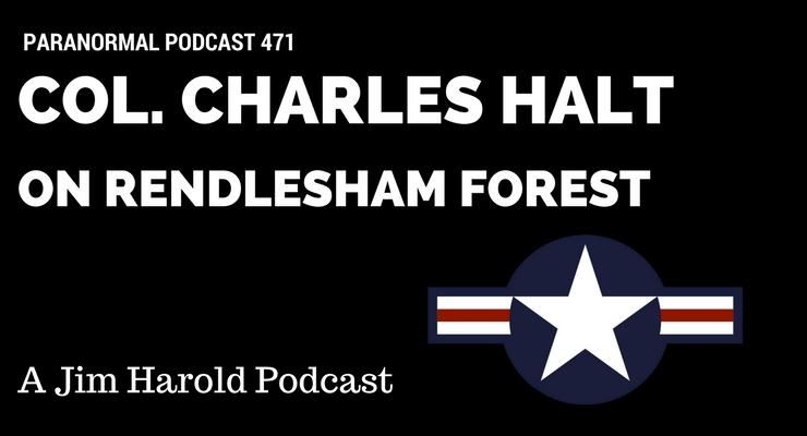 Col Charles Halt On Rendlesham Forest – Paranormal Podcast 471