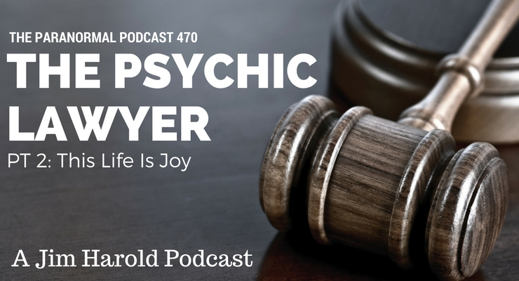 The Psychic Lawyer – Paranormal Podcast 470