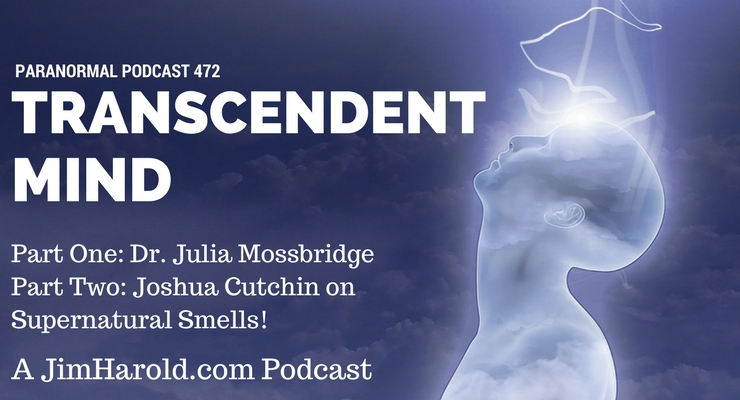 Transcendent Mind and Supernatural Smells – Paranormal Podcast 472
