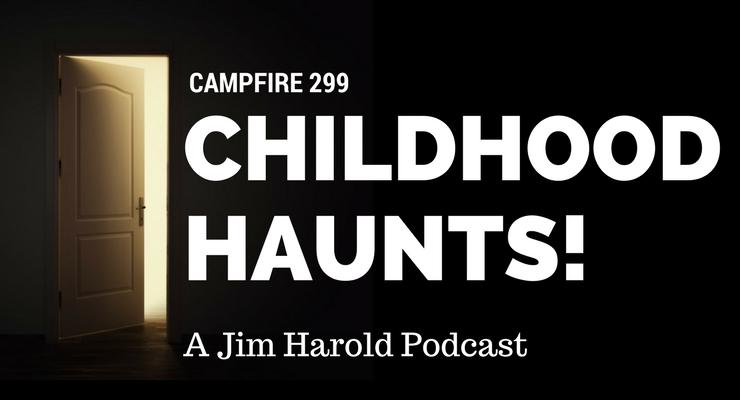 Childhood Haunt – Campfire 299