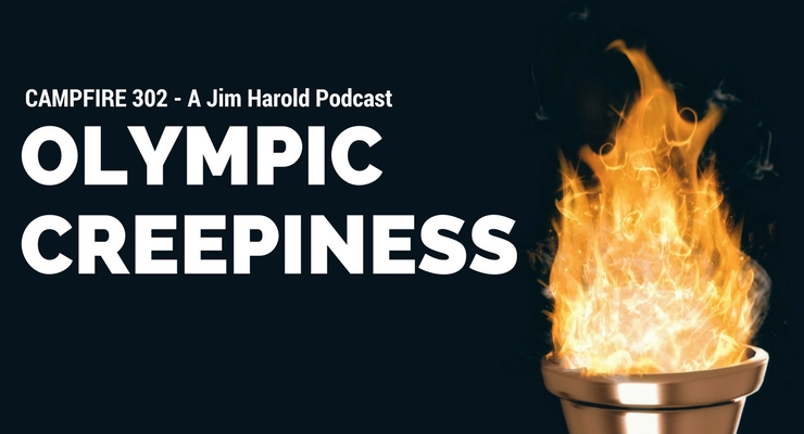 Olympic Creepiness – Campfire 302