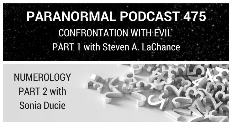 Confrontation with Evil Pt 1 – Numerology Pt 2 – Paranormal Podcast 475