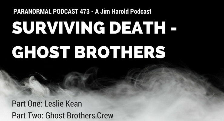 Surviving Death – Ghost Brothers – Paranormal Podcast 473