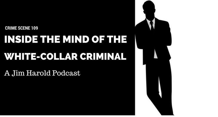 Inside The Mind Of The White-Collar Criminal – Crime Scene 109