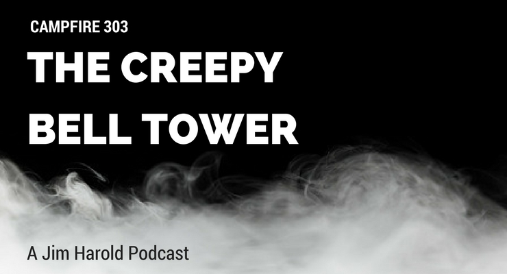 The Creepy Bell Tower – Campfire 303