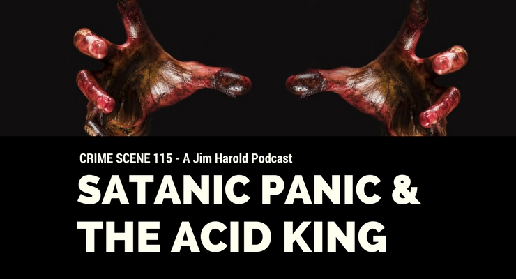 Satanic Panic and The Acid King – Crime Scene 115