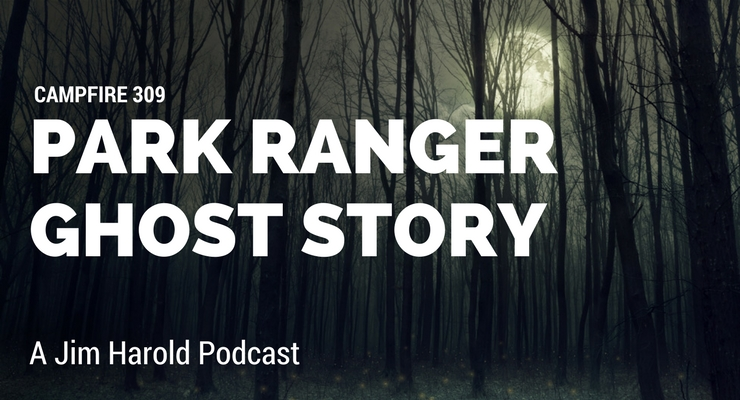 Park Ranger Ghost Story – Campfire 309