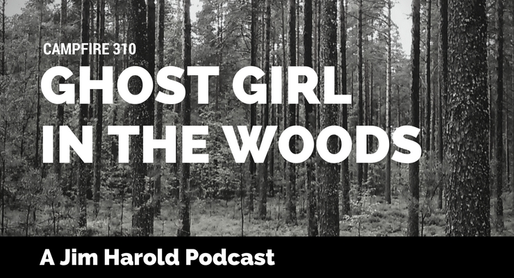 Ghost Girl In The Woods – Campfire 310