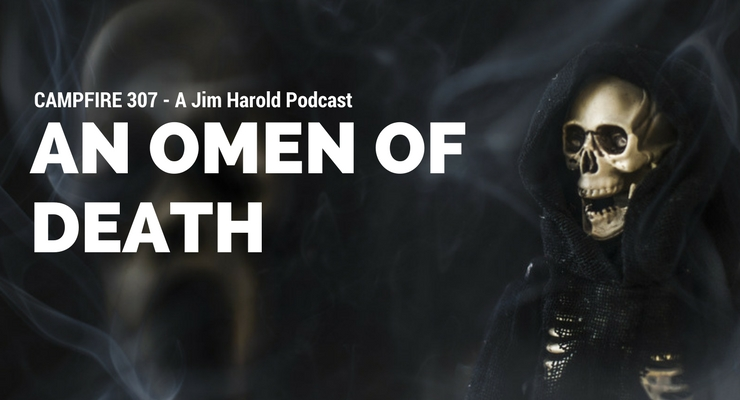 An Omen Of Death – Campfire 307