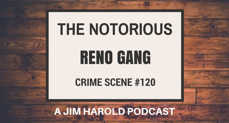 The Notorious Reno Gang – Crime Scene 120