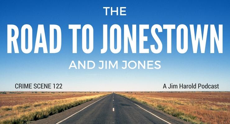 The Road To Jonestown and Jim Jones – Crime Scene 122