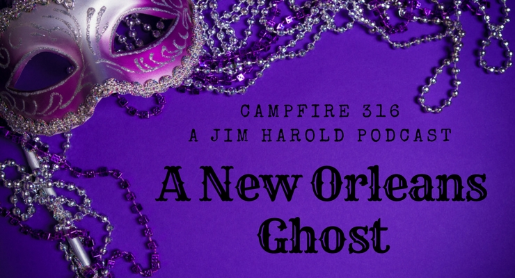 A New Orleans Ghost – Campfire 316