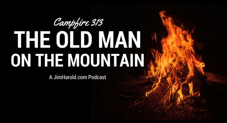 The Old Man On The Mountain – Campfire 313