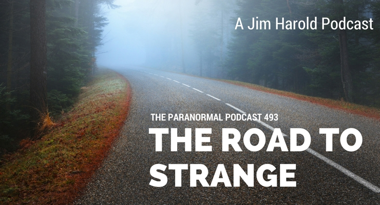 The Road To Strange – Paranormal Podcast 493