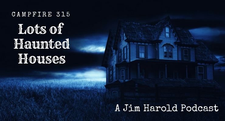 Lots of Haunted Houses – Campfire 315