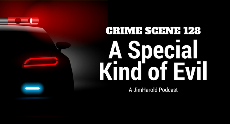 A Special Kind Of Evil – Crime Scene 128