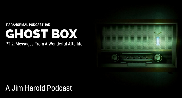 Ghost Box – Paranormal Podcast 495