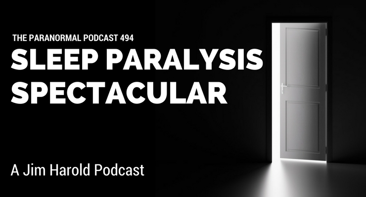 Sleep Paralysis Spectacular – The Paranormal Podcast 494