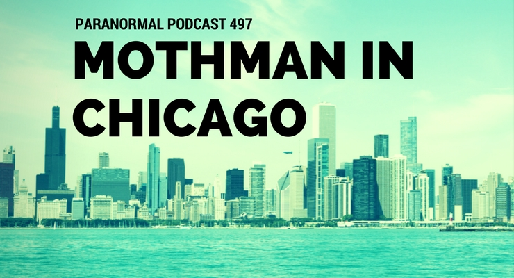 Mothman In Chicago – The Paranormal Podcast 497