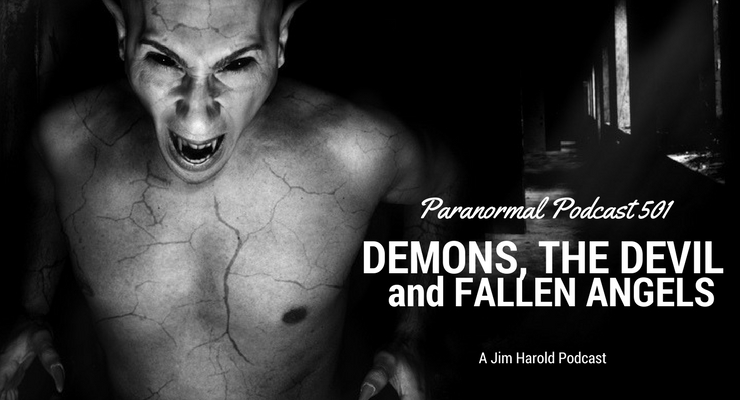 Demons The Devil and Fallen Angels – Paranormal Podcast 501