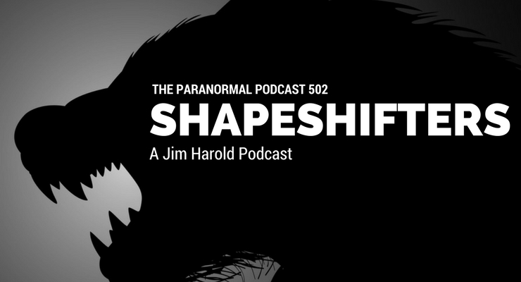 Shapeshifters – Paranormal Podcast 502