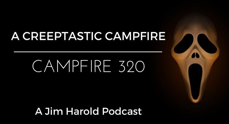 A Creeptastic Campfire – Campfire 320