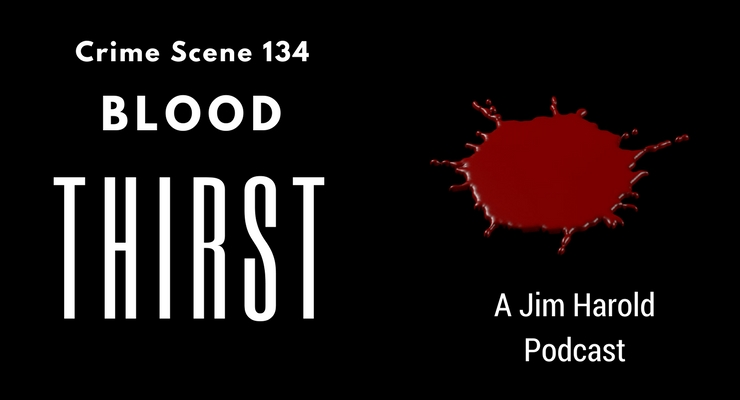 Blood Thirst – Crime Scene 134