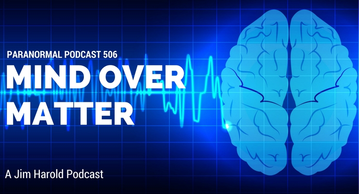 Mind Over Matter – Paranormal Podcast 506