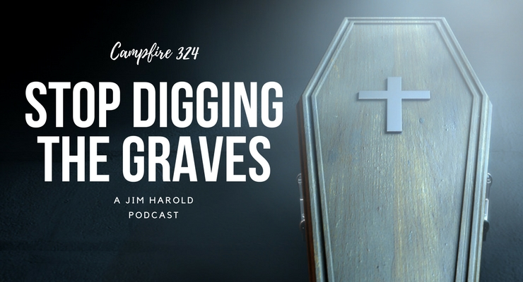 Stop Digging The Graves – Campfire 324