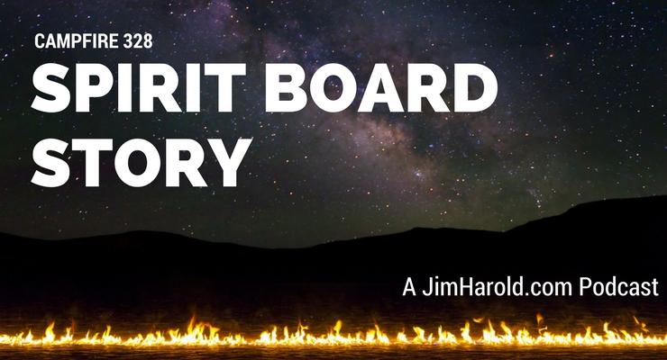 Spirit Board Story – Campfire 328