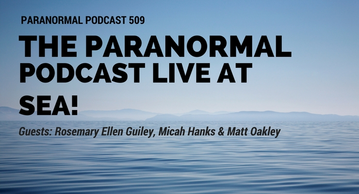 The Paranormal Podcast Live At Sea – Paranormal Podcast 509