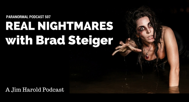 Real Nightmares with Brad Steiger – Paranormal Podcast 507