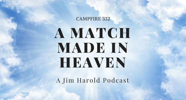 A Match Made In Heaven – Campfire 332