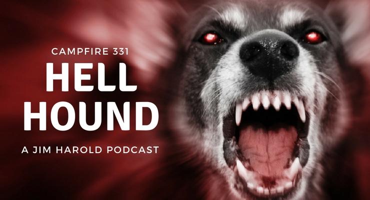 Hell Hound – Campfire 331