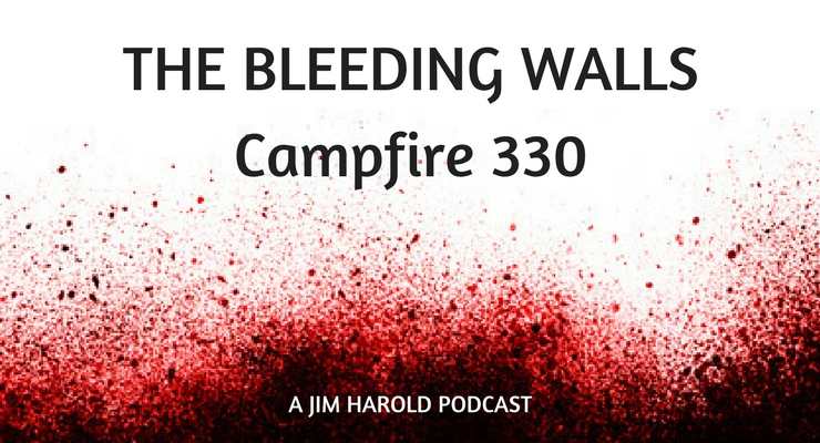 The Bleeding Walls – Campfire 330