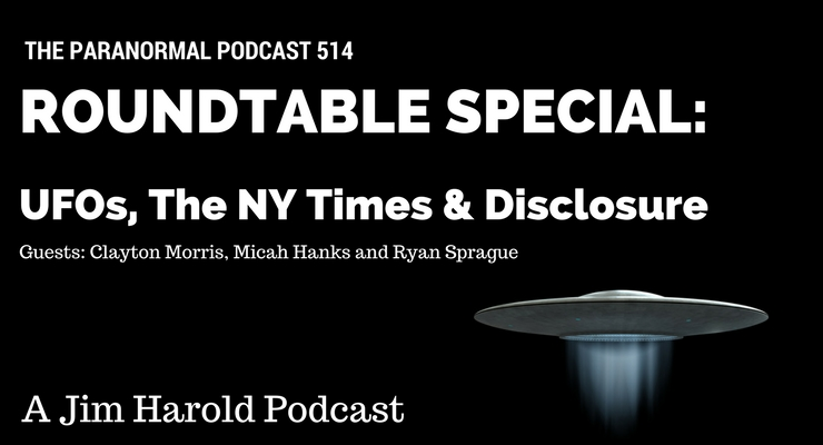 Roundtable Special – UFOs, The NY Times and Disclosure – Paranormal Podcast 514