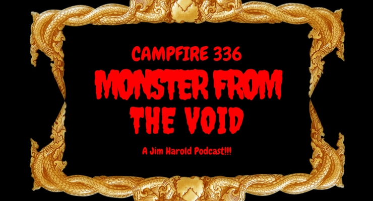 Monster From The Void – Campfire 336