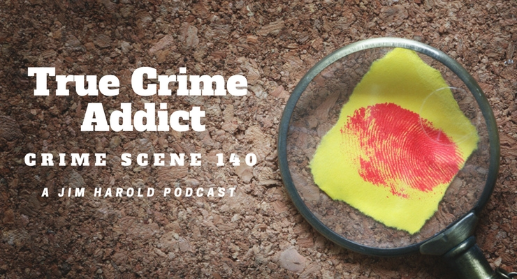 True Crime Addict – Crime Scene 140