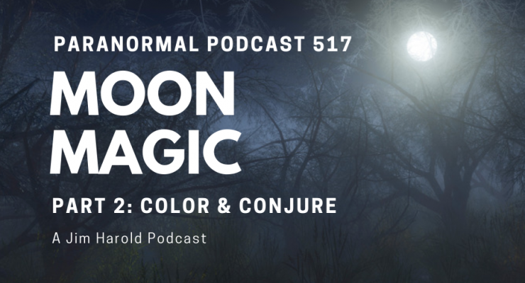 Moon Magic – Paranormal Podcast 517
