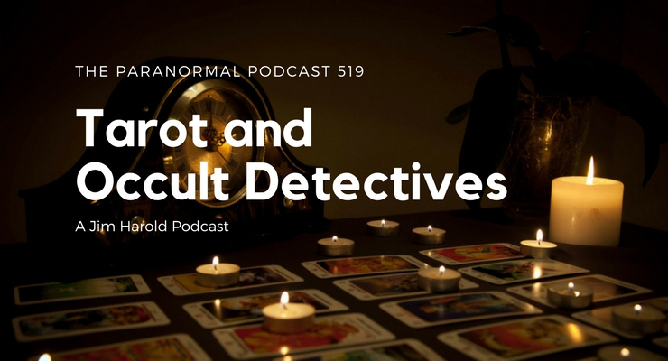 Tarot and Occult Detectives – Paranormal Podcast 519