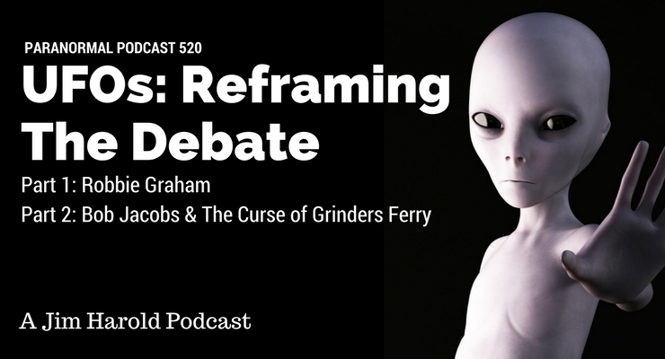UFOs: Reframing The Debate – Paranormal Podcast 520