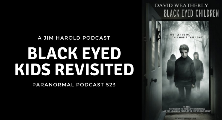 Black Eyed Kids Revisited – Paranormal Podcast 523