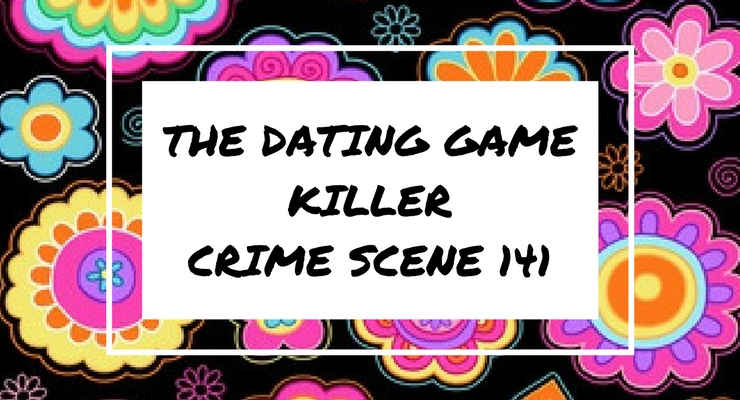 The Dating Game Killer – Crime Scene 141