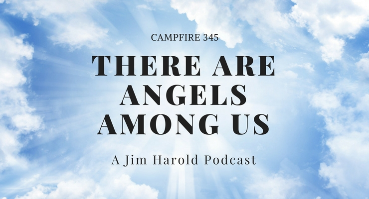 There Are Angels Among Us – Campfire 345